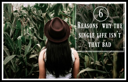 6 Reasons Why the single life isnt that bad